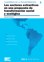 Los sectores extractivos en una propuesta de transformación social y ecológica